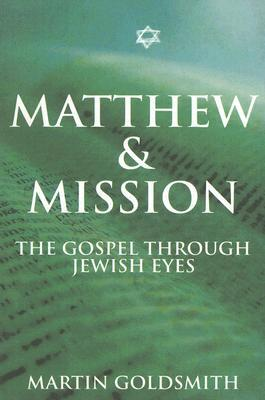 Matthew and Mission: The Gospel Through Jewish Eyes Martin   Goldsmith