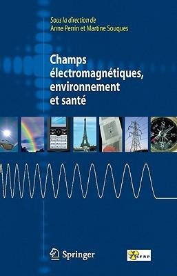 Champs Electromagnetiques, Environnement Et Sante  by  Anne Perrin