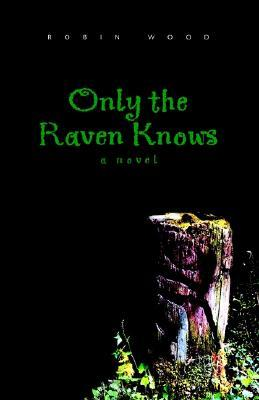 Only the Raven Knows  by  Robin    Wood
