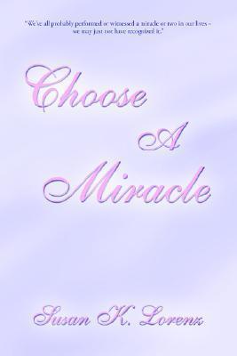 Choose A Miracle Susan K. Lorenz