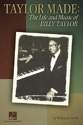 Taylor Made: The Life And Music Of Billy Taylor  by  William Thomas Lee