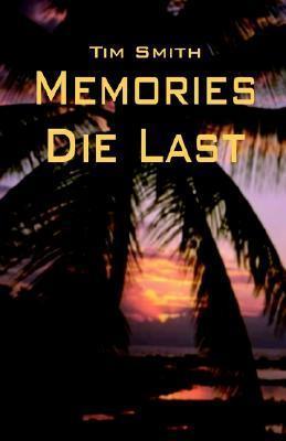 Memories Die Last  by  Tim  Smith