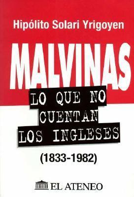 Malvinas: Lo Que No Cuentan Los Ingleses (1833 1982) (Serie Historia Y Geografia) (Spanish Edition)  by  Hipolito Solari Yrigoyen