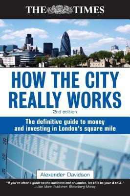 How the City Really Works: The Definitive Guide to Money and Investing in Lon Alexander Davidson