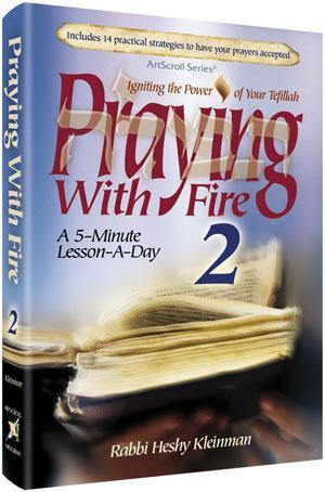 Praying with Fire 2: Igniting the Power of Your Tfillah: A 5-Minute Lesson-A-Day (Praying With Fire, #2) Heshy Kleinman