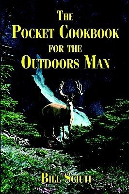 The Pocket Cookbook for the Outdoors Man Bill Sciuti