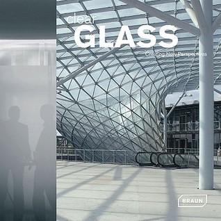 Clear Glass: Creating New Perspectives  by  Chris Van Uffelen