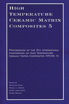 High Temperature Ceramic Matrix Composites 5 Cd Rom: Proceedings Of The 5th International Conference On High Temperature Ceramic Matrix Composites (Htcmc 5) Roger Naslain