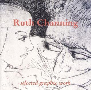 Ruth Channing - Selected Graphic Work Ruth Channing