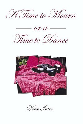 A Time To Mourn Or A Time To Dance  by  Vera Inice