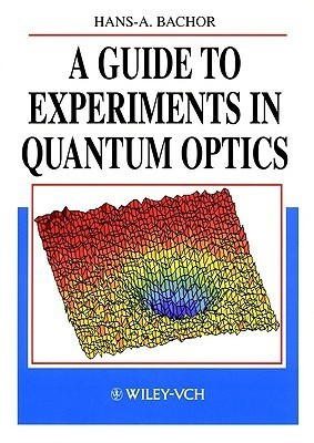 A Guide To Experiments In Quantum Optics Hans-A. Bachor