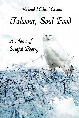 Takeout, Soul Food: A Menu of Soulful Poetry Richard Michael Cronin