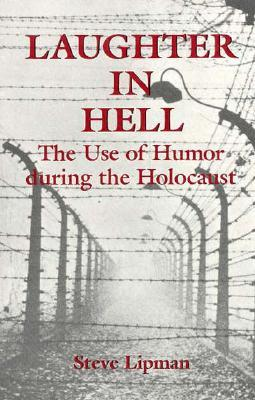 Laughter in Hell: Use of Humor During the Holocaust  by  Steve Lipman
