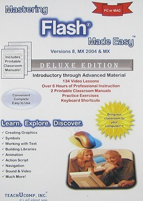 Mastering Flash Made Easy Training Tutorial v. 8. TeachUcomp Inc.