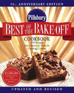 Pillsbury Best Of The Bake Off Cookbook:  350 Recipes From Americas Favorite Cooking Contest  by  Pillsbury