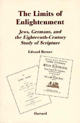 The Limits Of Enlightenment: Jews, Germans, And The Eighteenth Century Study Of Scripture  by  Edward Breuer