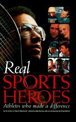 Real Sports Heroes: Athletes Who Made a Difference  by  John Garrity