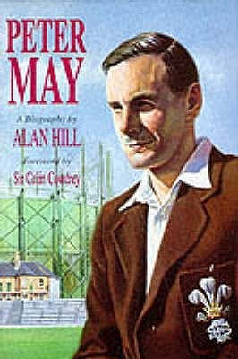 Peter May: The Authorised Biography Alan Hill