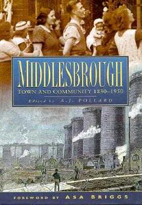 Middlesbrough: The Growth of a Community A.J. Pollard