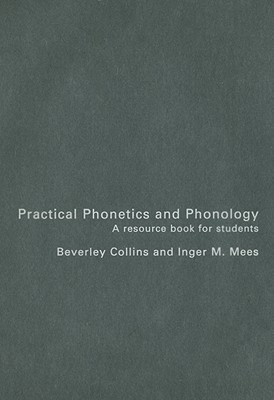 Practical Phonetics And Phonology: A Resource Book For Students  by  Beverley Collins
