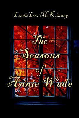 The Seasons of Annie Wade  by  Linda Lou McKinney