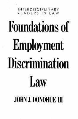 Foundations of Employment Discrimination Law John J. Donohue III