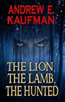 The Lion, the Lamb, the Hunted Andrew E. Kaufman