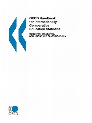 Oecd Handbook For Internationally Comparative Education Statistics: Concepts, Standards, Definitions And Classifications OECD/OCDE