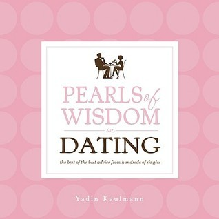 Pearls of Wisdom for Dating: The Best of the Best Advice from Hundreds of Singles  by  Yadin Kaufmann