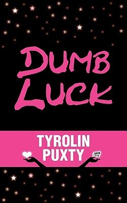 Dumb Luck  by  Tyrolin Puxty