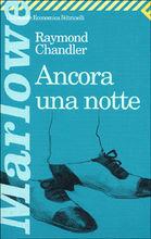 Ancora una notte Raymond Chandler