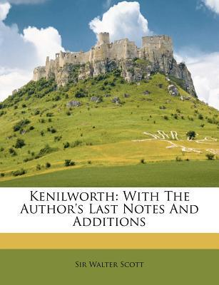 Kenilworth: With the Authors Last Notes and Additions  by  Walter Scott