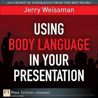 Using Body Language in Your Presentation Jerry Weissman
