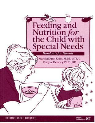 Feeding and Nurtition for the Child with Special Needs: Handouts for Parents  by  Marsha Dunn Klein
