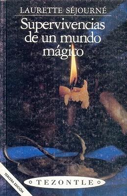 Supervivencias de un mundo mágico. Imágenes de cuatro pueblos mexicanos  by  Laurette Séjourné
