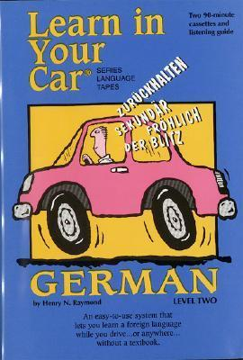 Learn in Your Car German Level Two [With Listening Guide]  by  Henry N. Raymond