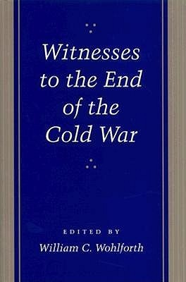 Witnesses to the End of the Cold War  by  William C. Wohlforth