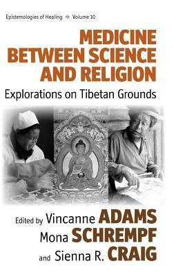 Medicine Between Science and Religion: Explorations on Tibetan Grounds  by  Vincanne Adams