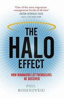 The Halo Effect: How Managers Let Themselves Be Deceived. Phil Rosenzweig  by  Philip M. Rosenzweig