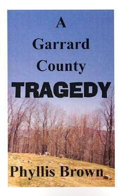 A Garrard County Tragedy  by  Phyllis Brown