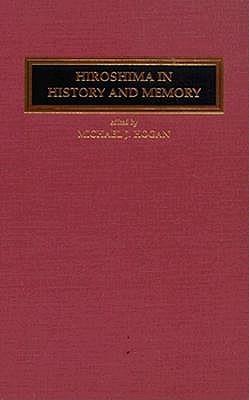 Hiroshima in History and Memory Michael J. Hogan