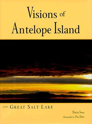 Visions Of Antelope Island And Great Salt Lake  by  Marlin Stum