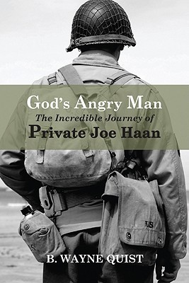 Gods Angry Man: The Incredible Journey of Private Joe Haan  by  B. Wayne Quist
