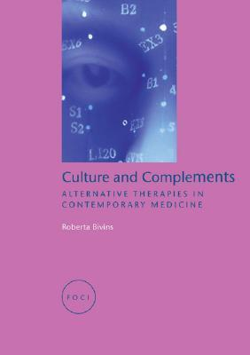 Culture and Complements: Alternative Therapies in Contemporary Medicine Roberta Bivins