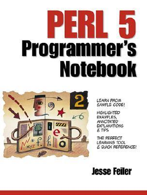 Perl 5 Programmers Notebook  by  Jesse Feiler