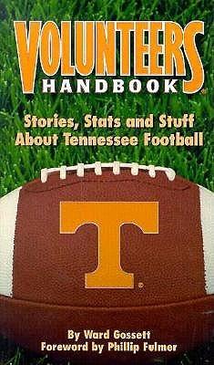 Volunteers Handbook: Stories, Stats and Stuff about Tennessee Football Ward Gossett