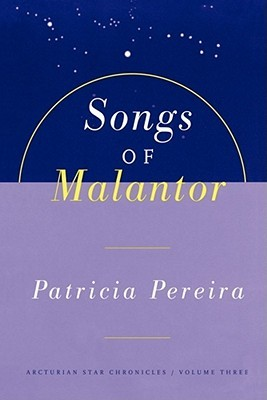 Songs Of Malantor: The Arcturian Star Chronicles Volume Three  by  Patricia Pereira
