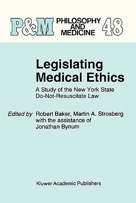 Legislating Medical Ethics: A Study of the New York State Do-Not-Resuscitate Law  by  Robert B. Baker