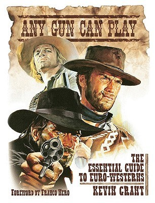 Any Gun Can Play: The Essential Guide to Euro-Westerns Kevin Grant