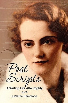 Post Scripts: A Writing Life After 80 LaVerne Hammond